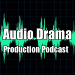 Audio Drama Production Podcast