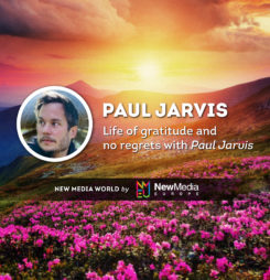 Life of Gratitude and No Regrets With Paul Jarvis