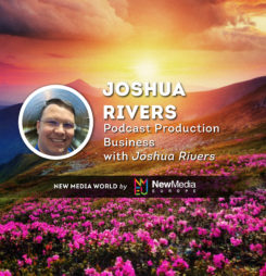 Podcast Production Business with Joshua Rivers