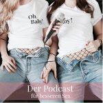 Oh, Baby! Der Podcast für besseren Sex.